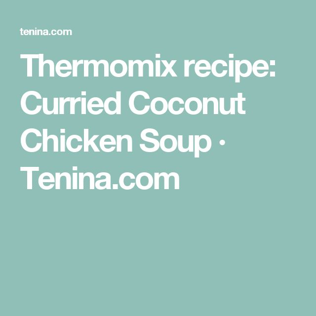 Thermomix recipe: Curried Coconut Chicken Soup · Tenina.com