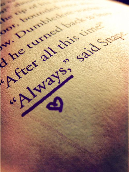 A favorite one word statement from Harry Potter of mine. Snape fans and hopeless romantics like me hopefully agree this is a memorable quote :3