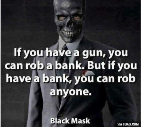 Wise words, from one of Gotham's notorious gangster, Black Mask