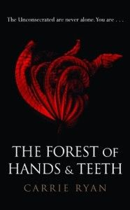 The Forest of Hands and Teeth By Carrie Ryan. In Mary's world there are simple truths. The Sisterhood always knows best. The Guardians will protect and serve. The Unconsecrated will never relent. And you must always mind the fence that surrounds the village..