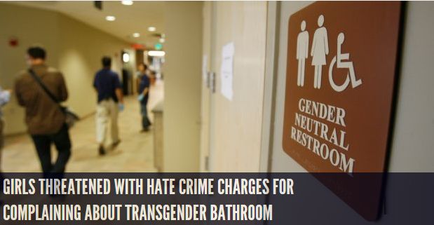 Girls Threatened With Hate Crime Charges For Complaining About Transgender Bathroom Harassment INFOWARS.COM BECAUSE THERE'S A WAR ON FOR YOUR MIND
