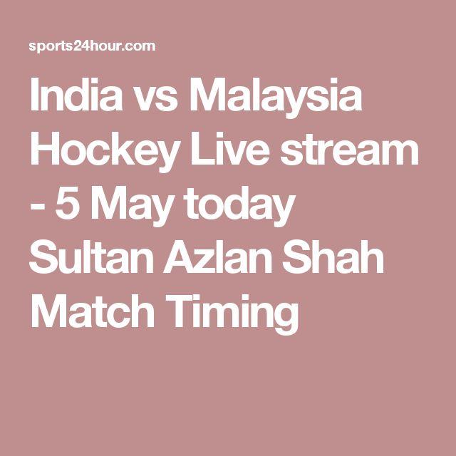 India vs Malaysia Hockey Live stream - 5 May today Sultan Azlan Shah Match Timing