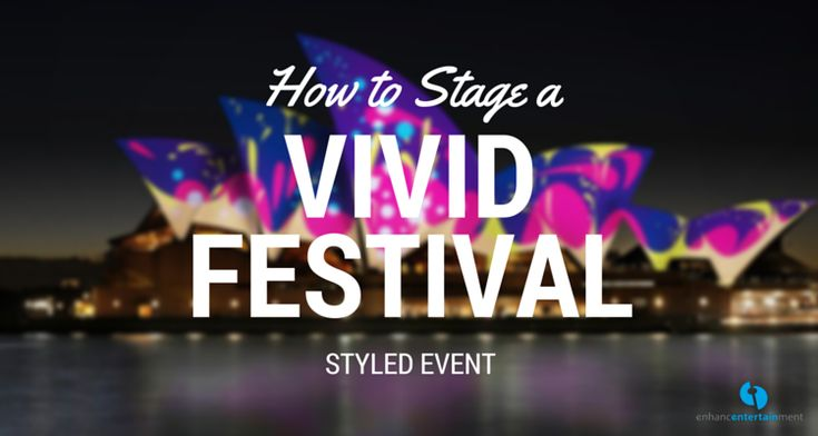 How to Stage a Vivid Festival Styled Event