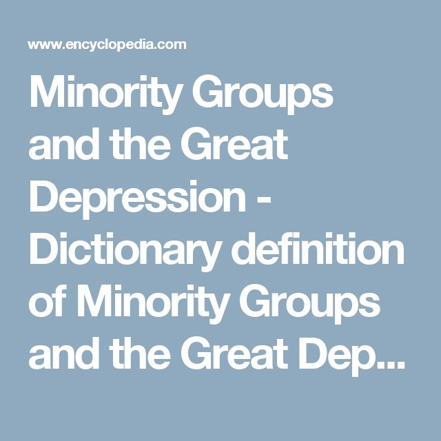 Minority Groups and the Great Depression - Dictionary definition of Minority Groups and the Great Depression   Encyclopedia.com: FREE online dictionary