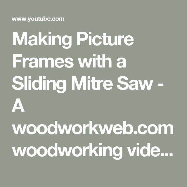 Making Picture Frames with a Sliding Mitre Saw - A woodworkweb.com woodworking video - YouTube