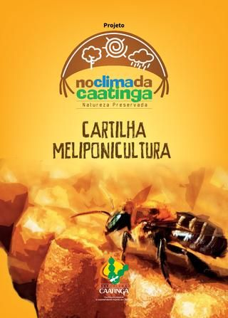 Cartilha meliponicultura  Este manual é parte integrante do Programa de Tecnologias Sustentáveis do Projeto No Clima da Caatinga, patrocinado pela Petrobras através do Programa Petrobras Socioambiental, na linha 'Florestas e Clima'.