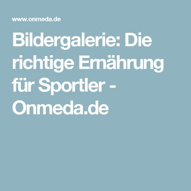 Bildergalerie: Die richtige Ernährung für Sportler - Onmeda.de