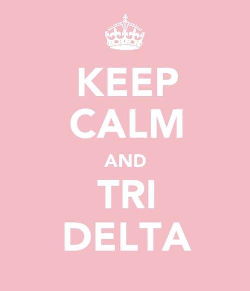 Keep Calm and TRI DELTA!