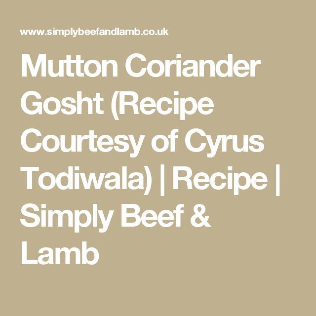Mutton Coriander Gosht (Recipe Courtesy of Cyrus Todiwala)   Recipe   Simply Beef & Lamb
