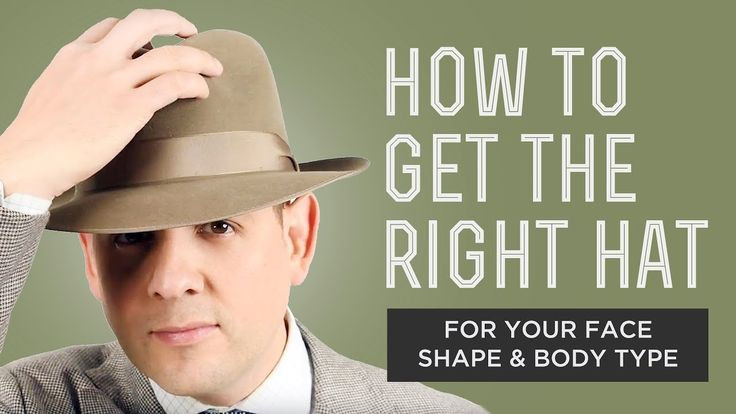 How to Get The Right Hat for Your Face Shape & Body Type - Fedora, Panam...