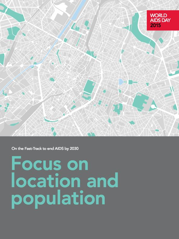 UNAIDS (Joint United Nations Programme on HIV/ AIDS). 2015. World AIDS Day 2015:  On the Fast-Track to End AIDS by 2030: Focus on Location and Population.  Geneva.