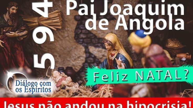 DcE 594 - Pai Joaquim de Angola [Natal é hipocrisia?] - Médium Fernando ...