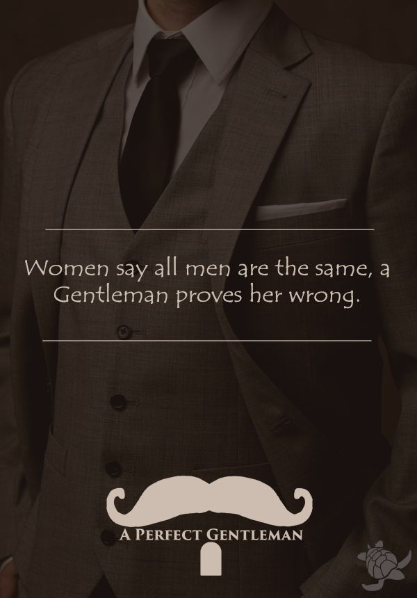 Women say all men are the same, a gentleman proves her wrong. all of our gentleman quotes can be found on https://www.pinterest.com/aperfectmale/gentleman-quotes/ here