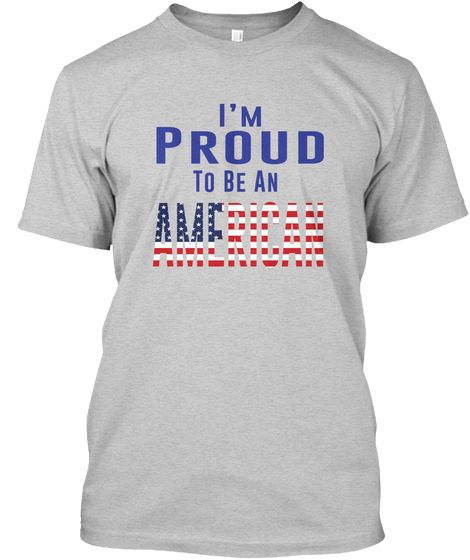 I Am An American (800+Sold) Light Steel T-Shirt Front