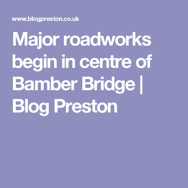 Major roadworks begin in centre of Bamber Bridge | Blog Preston