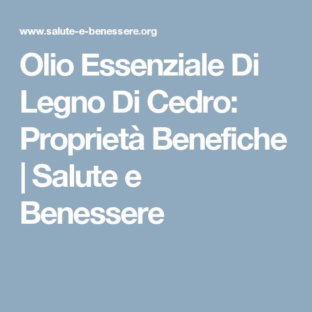 Olio Essenziale Di Legno Di Cedro: Proprietà Benefiche | Salute e Benessere