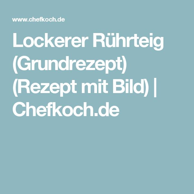 Lockerer Rührteig (Grundrezept) (Rezept mit Bild) | Chefkoch.de