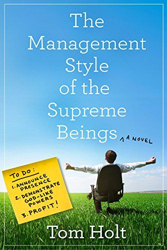 """The Management Style of the Supreme Beings Holt Tom-In this comedic fantasy, the Supreme Being and his son decide they're ready to move on—and their successors make all kinds of radical changes, including doing away with the ideas of """"good"""" and """"evil."""" Will an old god (who still very much believes in """"naughty"""" and """"nice"""") come out of retirement to take charge?"""