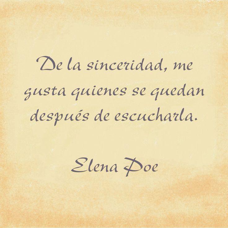 〽️ De la sinceridad, me gusta quienes se quedan después de escucharla. Elena Poe
