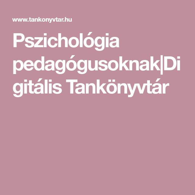 Pszichológia pedagógusoknak|Digitális Tankönyvtár