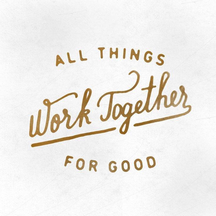 You make all things work together for my good.