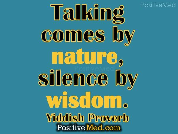 Talking comes by nature, silence by wisdom.