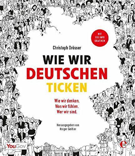 Wie wir Deutschen ticken: Wer wir sind. Wie wir denken. Was wir fühlen.: Amazon.de: Holger Geißler, Christoph Drösser: Bücher