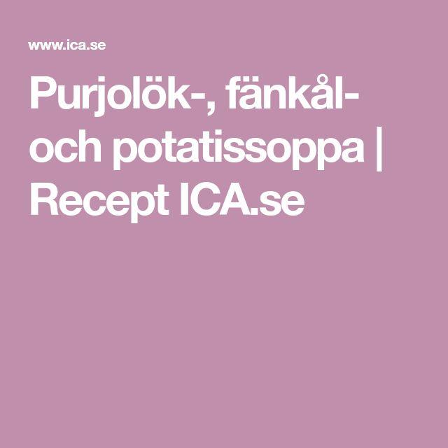 Purjolök-, fänkål- och potatissoppa | Recept ICA.se
