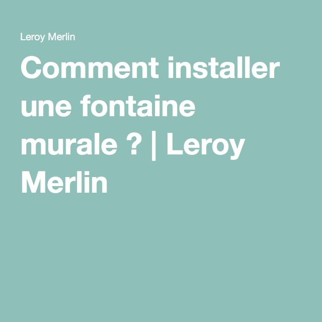 1000 id es sur le th me fontaines murales sur pinterest for Fontaine de jardin leroy merlin