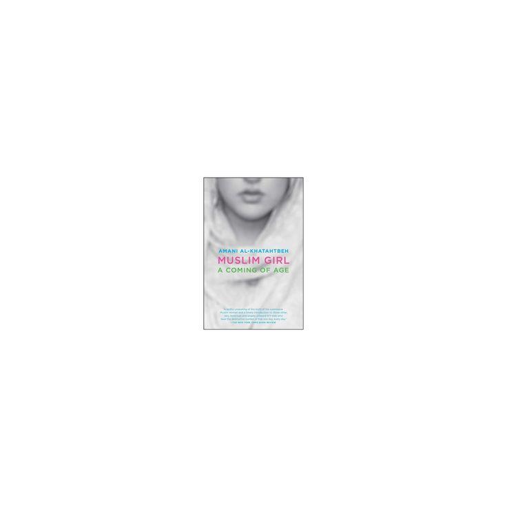 Muslim Girl : A Coming of Age (Reprint) (Paperback) (Amani Al-Khatahtbeh)