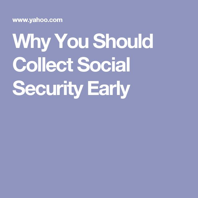 Why You Should Collect Social Security Early