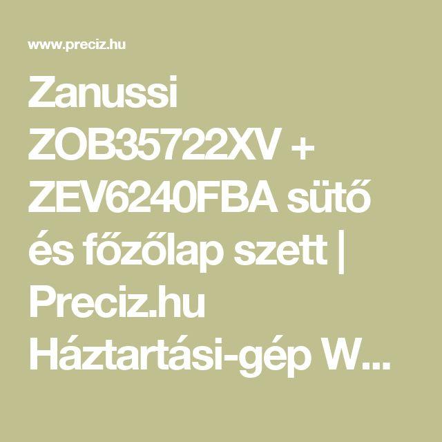 Zanussi ZOB35722XV + ZEV6240FBA sütő és főzőlap szett | Preciz.hu Háztartási-gép Webáruház