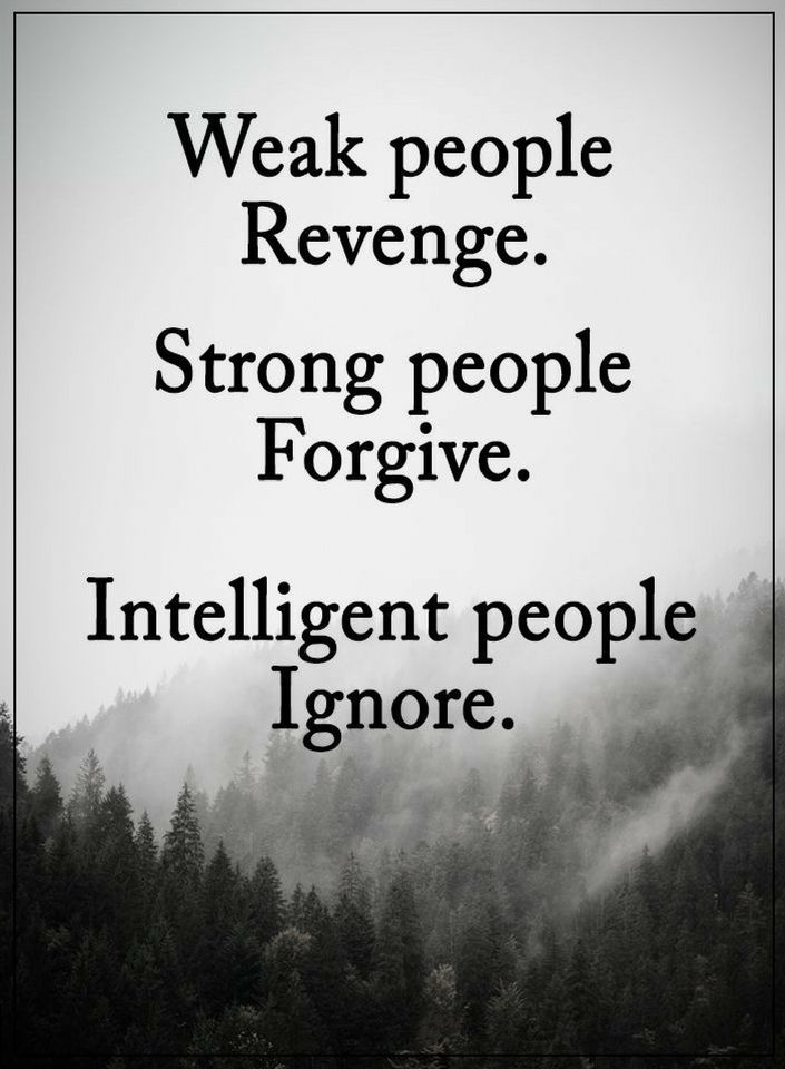 Quotes weak People revenge. Strong people forgive. Intelligent people ignore.