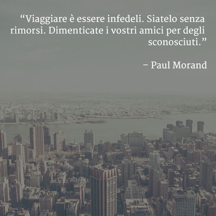 #Viaggiare è essere infedeli. Siatelo senza rimorsi. Dimenticate i vostri #amici per degli #sconosciuti. (Paul Morand)