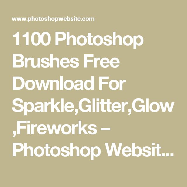 1100 Photoshop Brushes Free Download For Sparkle,Glitter,Glow,Fireworks – Photoshop Website – Tutorials,Brushes & more..