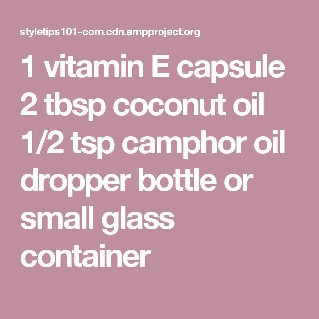 1 vitamin E capsule 2 tbsp coconut oil 1/2 tsp camphor oil dropper bottle or small glass container