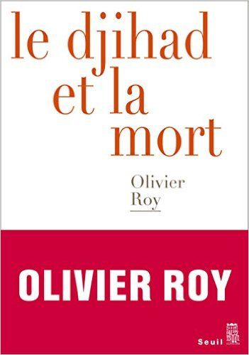 Le djihad et la mort - Olivier Roy