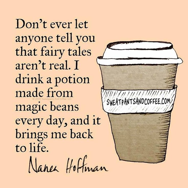 """Don't ever let anyone tell you that fairy tales aren't real. I drink a potion made from magic beans every day, and it brings me back to life."" - Nanea Hoffman"