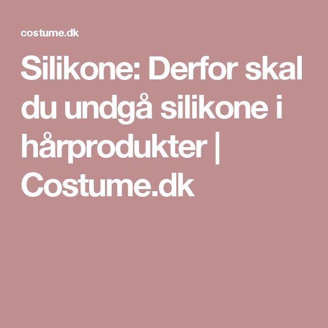 Silikone: Derfor skal du undgå silikone i hårprodukter | Costume.dk