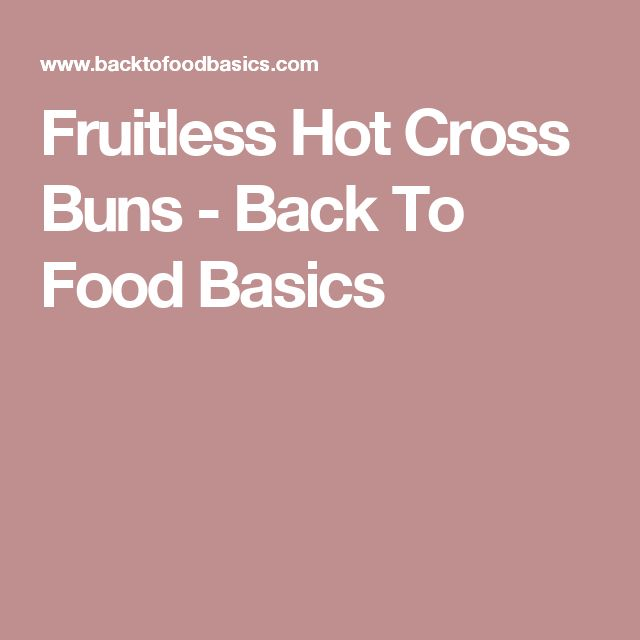 Fruitless Hot Cross Buns - Back To Food Basics