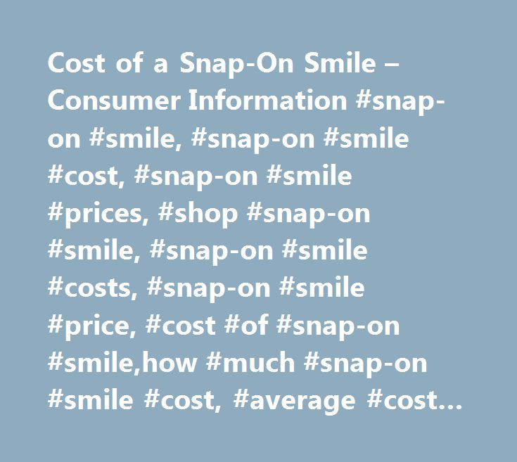 Cost of a Snap-On Smile – Consumer Information #snap-on #smile, #snap-on #smile #cost, #snap-on #smile #prices, #shop #snap-on #smile, #snap-on #smile #costs, #snap-on #smile #price, #cost #of #snap-on #smile,how #much #snap-on #smile #cost, #average #cost #snap-on #smile http://illinois.nef2.com/cost-of-a-snap-on-smile-consumer-information-snap-on-smile-snap-on-smile-cost-snap-on-smile-prices-shop-snap-on-smile-snap-on-smile-costs-snap-on-smile-price-cost-of-snap-o/  # Snap-On Smile Cost…