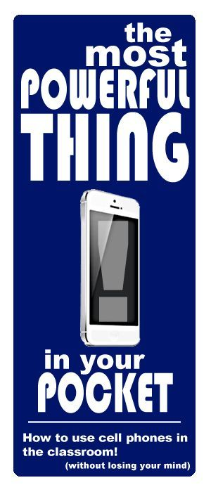 Most Powerful Thing in Your Pocket ... To use or not to use cell phones in the classroom