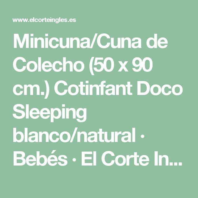 Minicuna/Cuna de Colecho (50 x 90 cm.) Cotinfant Doco Sleeping blanco/natural · Bebés · El Corte Inglés