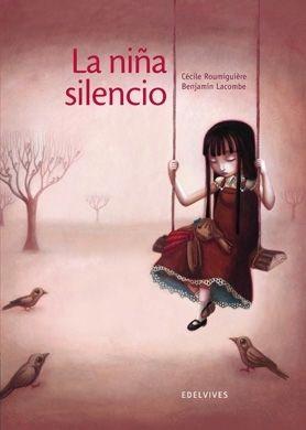 La niña silencio de Benjamín Lacombe.Álbum ilustrado  que nos hará reflexionar sobre el  maltrato infantil.+ de 12 años.