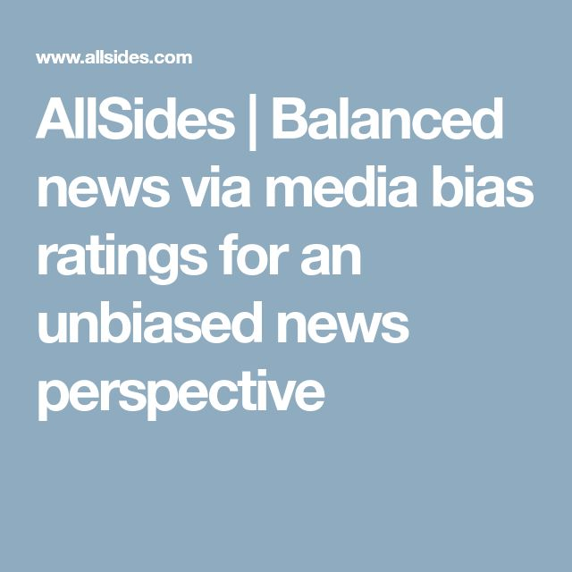 AllSides | Balanced news via media bias ratings for an unbiased news perspective