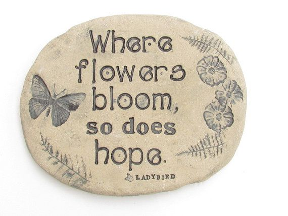 Inspirational Hope Quote In Stone Where Flowers Bloom So Does Ladybird Johnson Erfly Art Pottery Garden Inspiration
