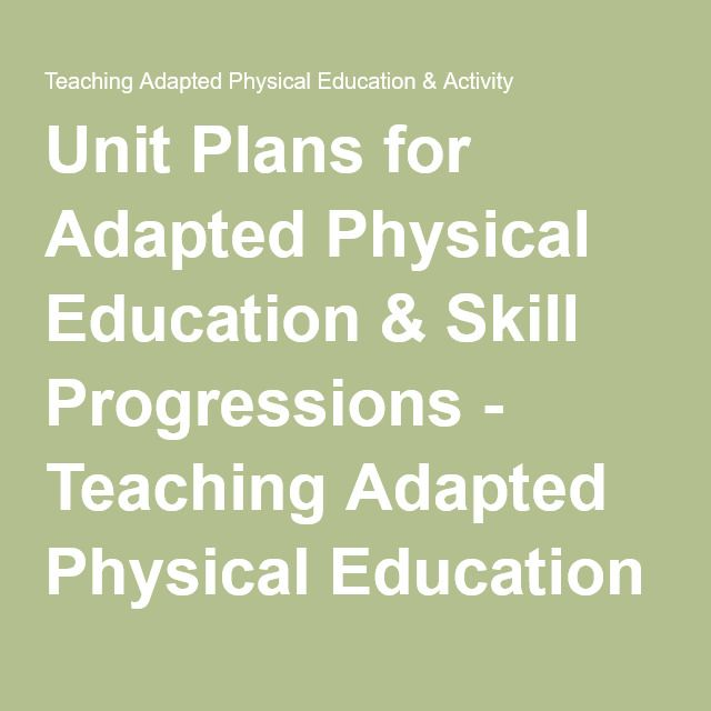 Unit Plans for Adapted Physical Education & Skill Progressions - Teaching Adapted Physical Education & Activity