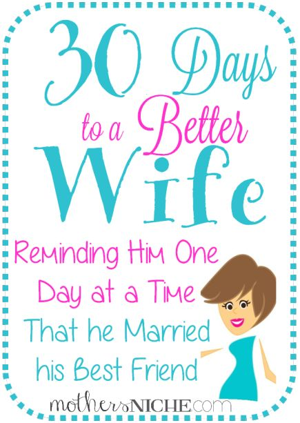 30 Days to a Better Wife - This is a really amazing and inspiring article. I want to be the best wife I can possibly be and this has the tools to help you get there.