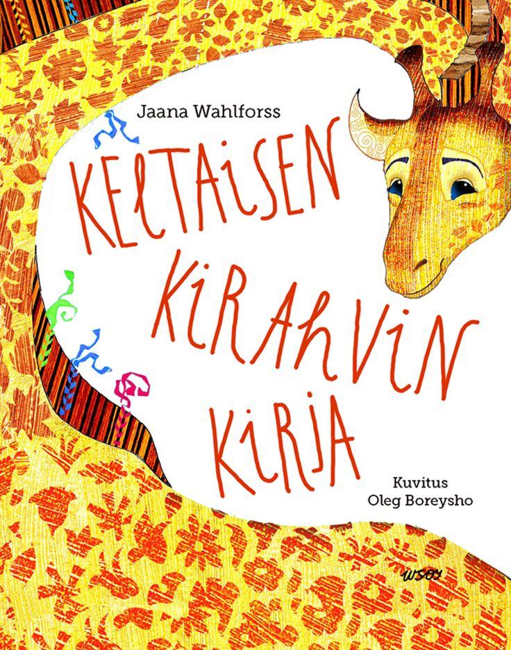 Jaana Wahlforss: Keltaisen kirahvin kirja, kuvitus Oleg Boreysho Odotettu satukokoelma Keltaisen kirahvin tapaan