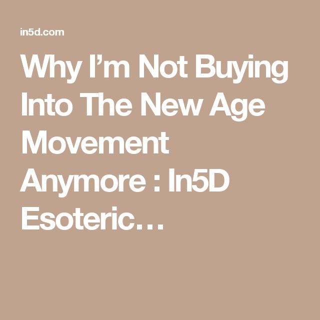 Why I'm Not Buying Into The New Age Movement Anymore : In5D Esoteric…